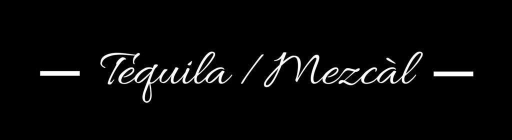 Tequila / Mezcal